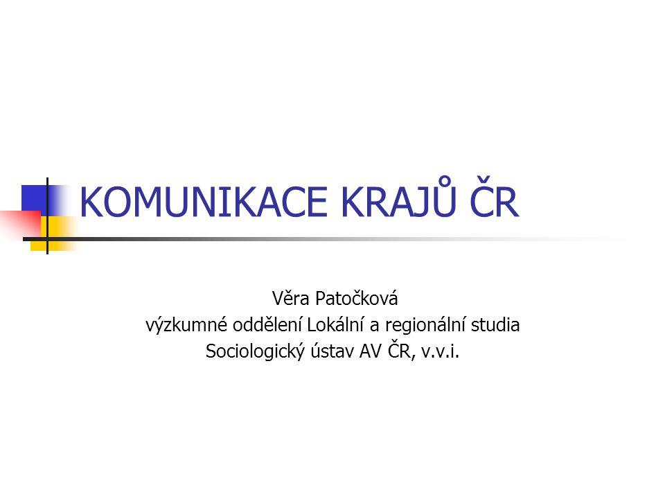 KOMUNIKACE KRAJŮ ČR Věra Patočková výzkumné oddělení Lokální a regionální studia Sociologický ústav AV ČR, v.v.i.
