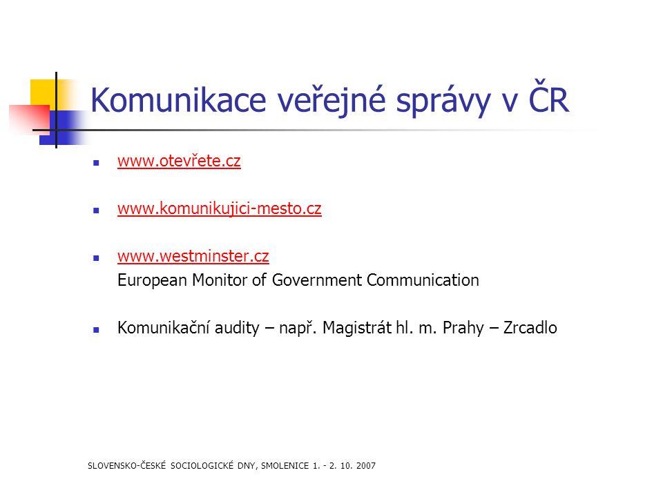 SLOVENSKO-ČESKÉ SOCIOLOGICKÉ DNY, SMOLENICE 1. - 2. 10. 2007 Komunikace veřejné správy v ČR www.otevřete.cz www.komunikujici-mesto.cz www.westminster.