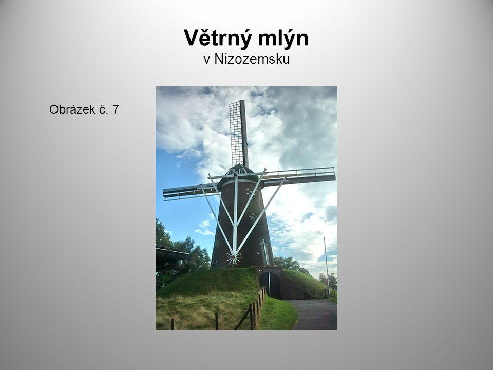 Větrný mlýn v Nizozemsku Obrázek č. 7