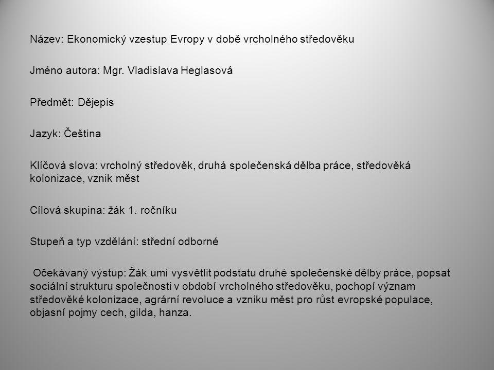 Název: Ekonomický vzestup Evropy v době vrcholného středověku Jméno autora: Mgr. Vladislava Heglasová Předmět: Dějepis Jazyk: Čeština Klíčová slova: v