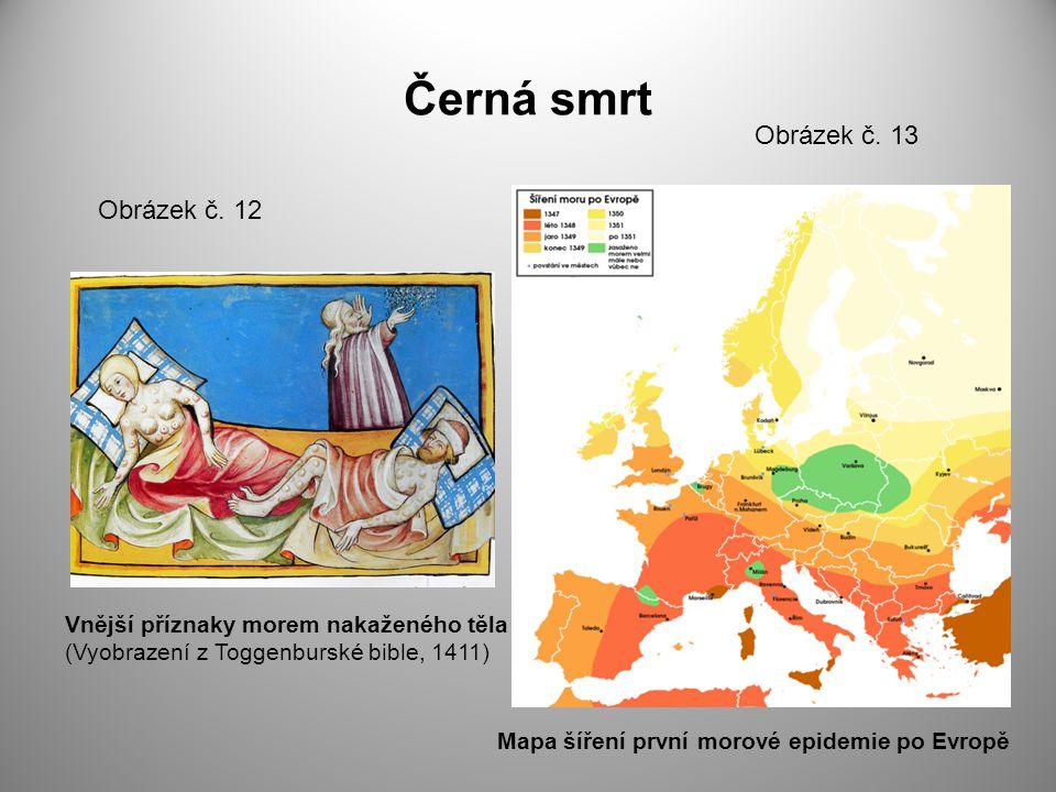 Černá smrt Obrázek č. 12 Obrázek č. 13 Vnější příznaky morem nakaženého těla (Vyobrazení z Toggenburské bible, 1411) Mapa šíření první morové epidemie