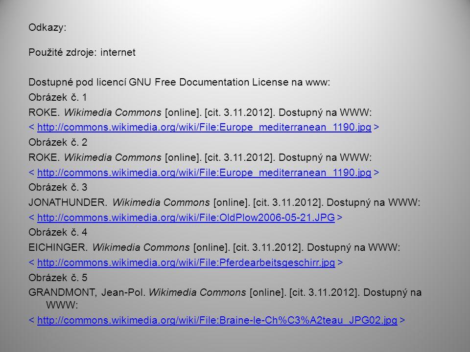 Odkazy: Použité zdroje: internet Dostupné pod licencí GNU Free Documentation License na www: Obrázek č. 1 ROKE. Wikimedia Commons [online]. [cit. 3.11