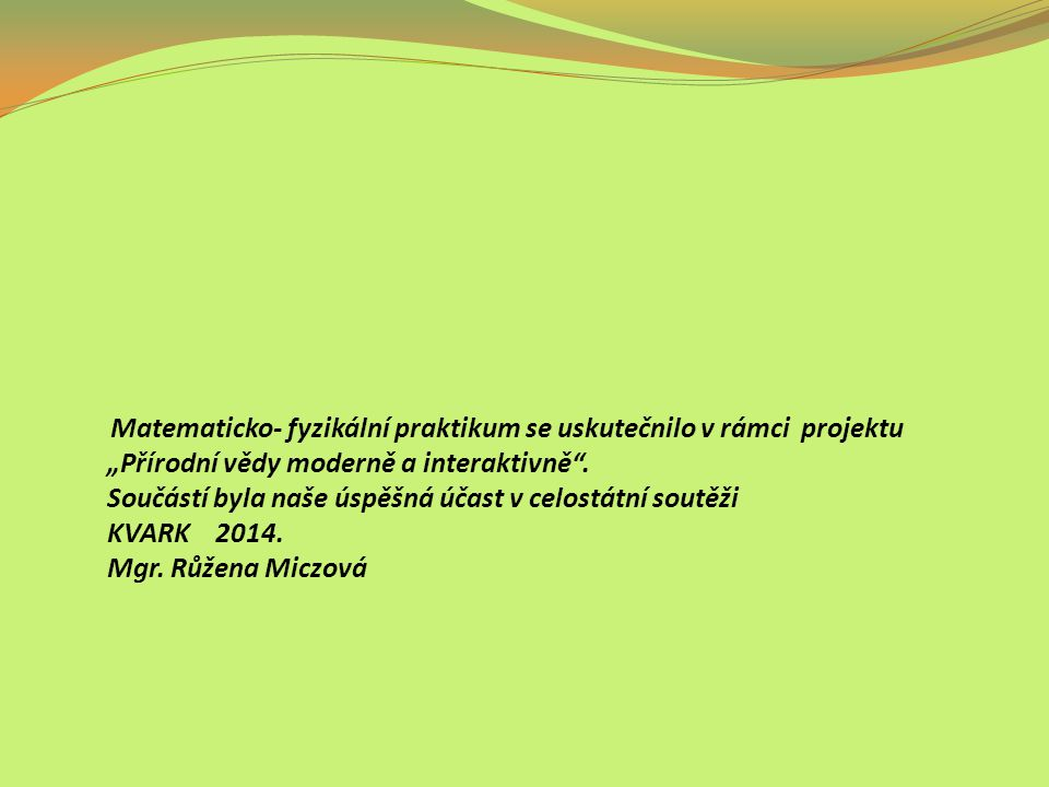 """Matematicko- fyzikální praktikum se uskutečnilo v rámci projektu """"Přírodní vědy moderně a interaktivně ."""