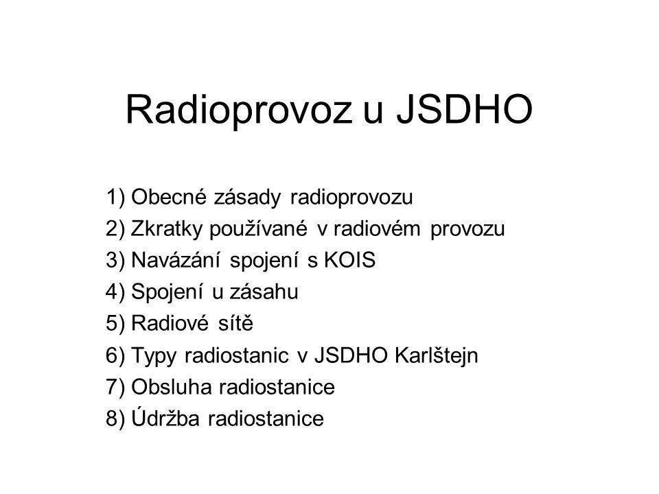 Radioprovoz u JSDHO 1) Obecné zásady radioprovozu 2) Zkratky používané v radiovém provozu 3) Navázání spojení s KOIS 4) Spojení u zásahu 5) Radiové sí