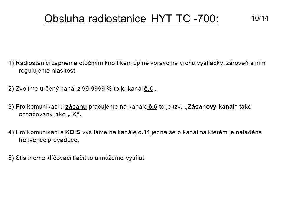 Obsluha radiostanice HYT TC -700: 1) Radiostanici zapneme otočným knoflíkem úplně vpravo na vrchu vysílačky, zároveň s ním regulujeme hlasitost. 2) Zv