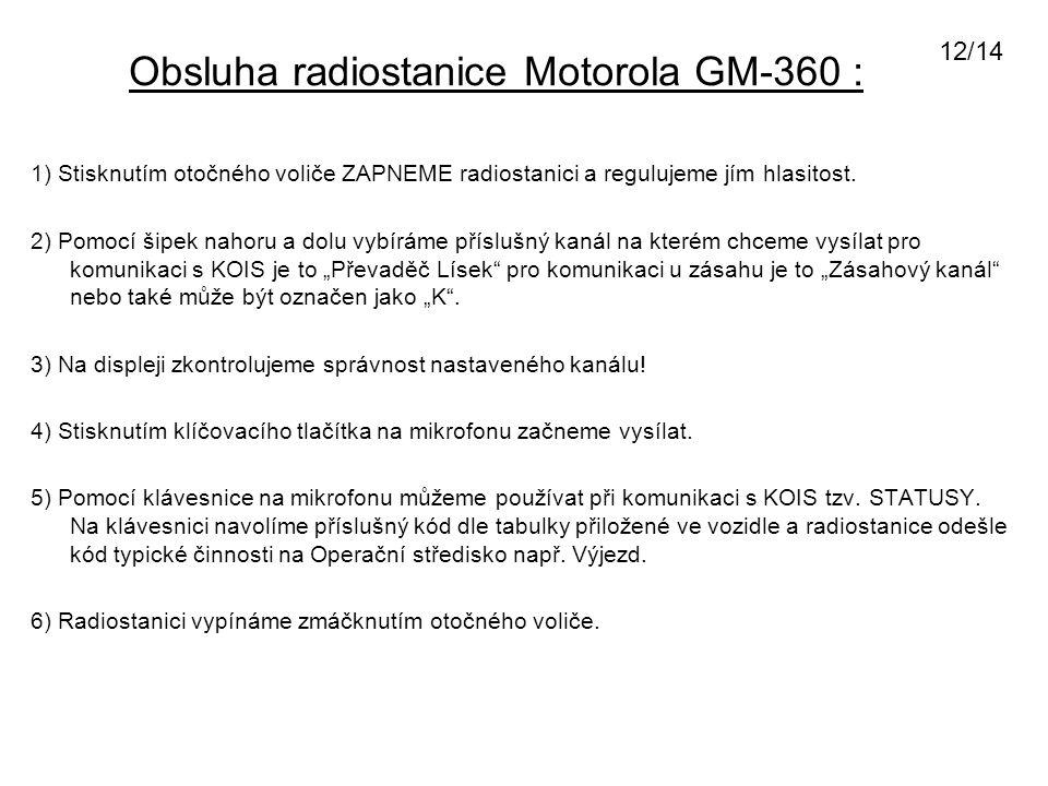 Obsluha radiostanice Motorola GM-360 : 1) Stisknutím otočného voliče ZAPNEME radiostanici a regulujeme jím hlasitost. 2) Pomocí šipek nahoru a dolu vy