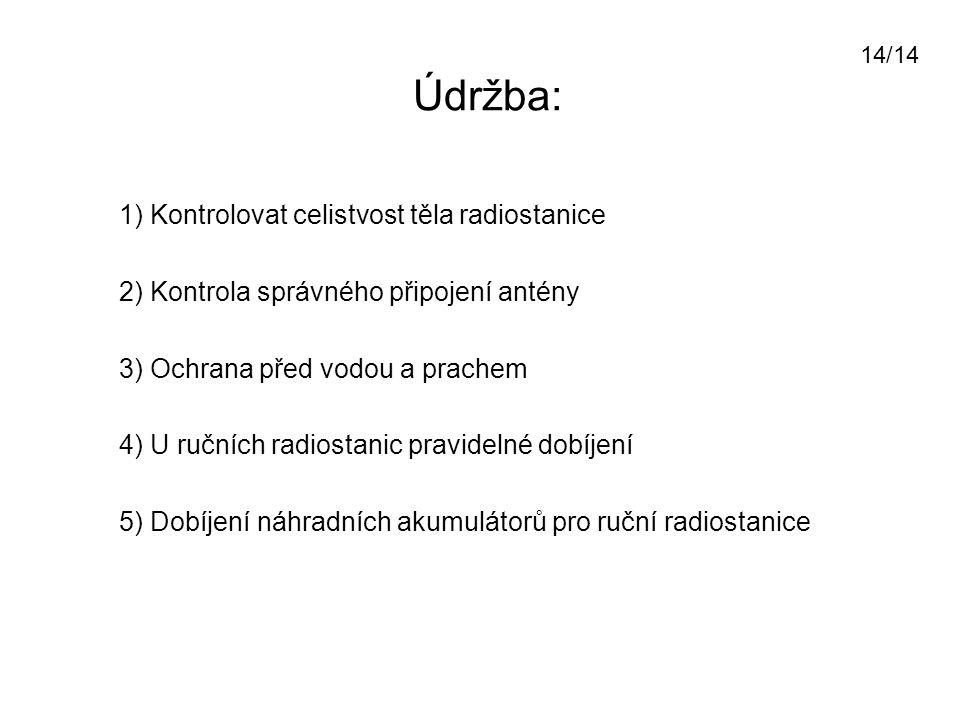 Údržba: 1) Kontrolovat celistvost těla radiostanice 2) Kontrola správného připojení antény 3) Ochrana před vodou a prachem 4) U ručních radiostanic pr