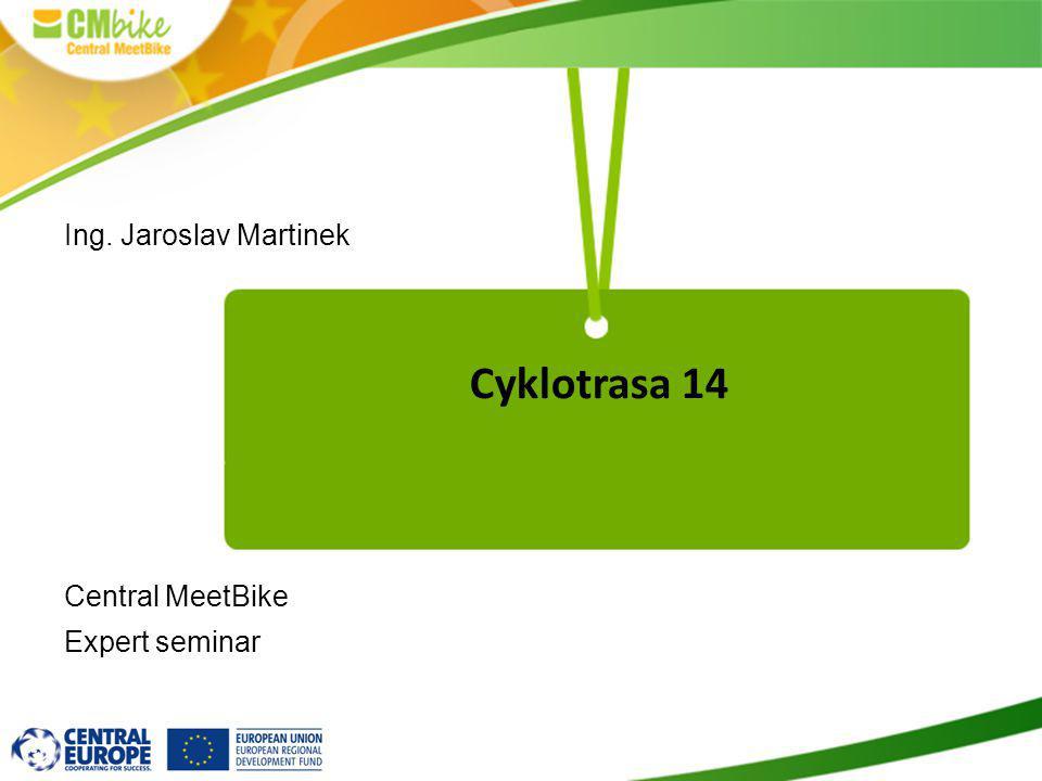 Cyklotrasa 14 Ing. Jaroslav Martinek Central MeetBike Expert seminar