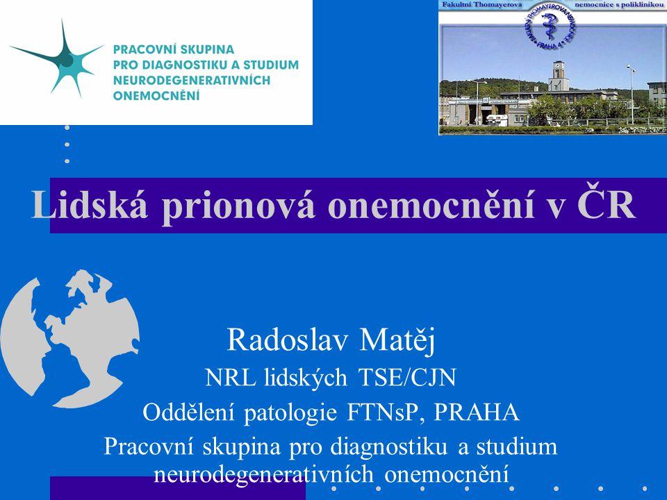 Lidská prionová onemocnění v ČR Radoslav Matěj NRL lidských TSE/CJN Oddělení patologie FTNsP, PRAHA Pracovní skupina pro diagnostiku a studium neurodegenerativních onemocnění