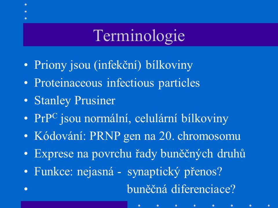 Terminologie Priony jsou (infekční) bílkoviny Proteinaceous infectious particles Stanley Prusiner PrP C jsou normální, celulární bílkoviny Kódování: PRNP gen na 20.