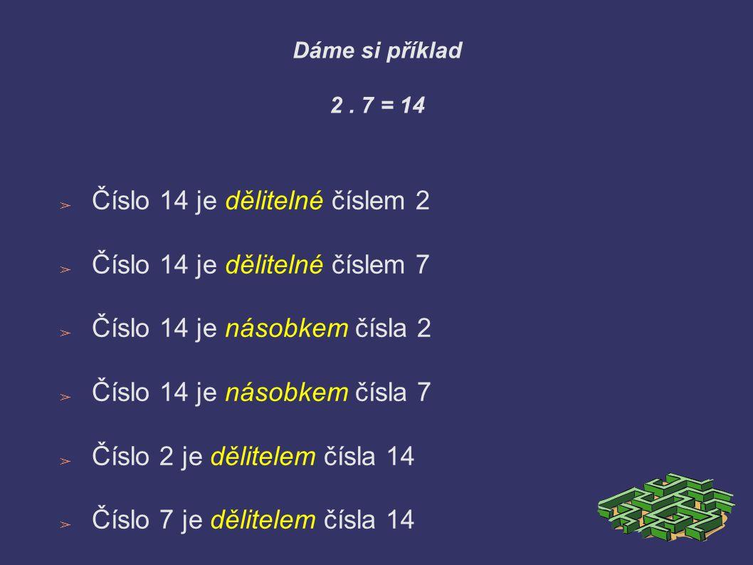 Dáme si příklad 2. 7 = 14 ➢ Číslo 14 je dělitelné číslem 2 ➢ Číslo 14 je dělitelné číslem 7 ➢ Číslo 14 je násobkem čísla 2 ➢ Číslo 14 je násobkem čísl