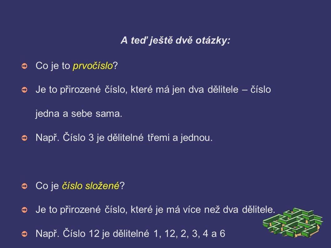 A teď ještě dvě otázky: ➲ Co je to prvočíslo? ➲ Je to přirozené číslo, které má jen dva dělitele – číslo jedna a sebe sama. ➲ Např. Číslo 3 je dělitel