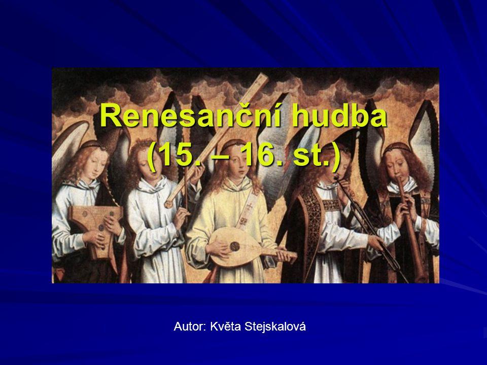 Renesanční hudba (15. – 16. st.) Autor: Květa Stejskalová