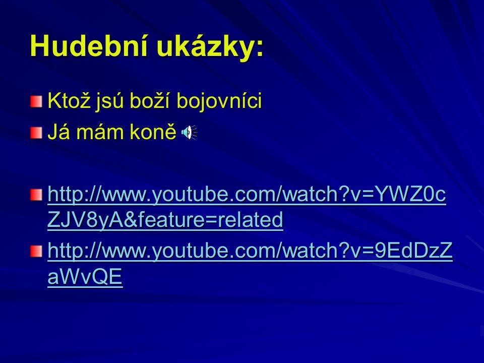 Hudební ukázky: Ktož jsú boží bojovníci Já mám koně http://www.youtube.com/watch?v=YWZ0c ZJV8yA&feature=related http://www.youtube.com/watch?v=YWZ0c Z