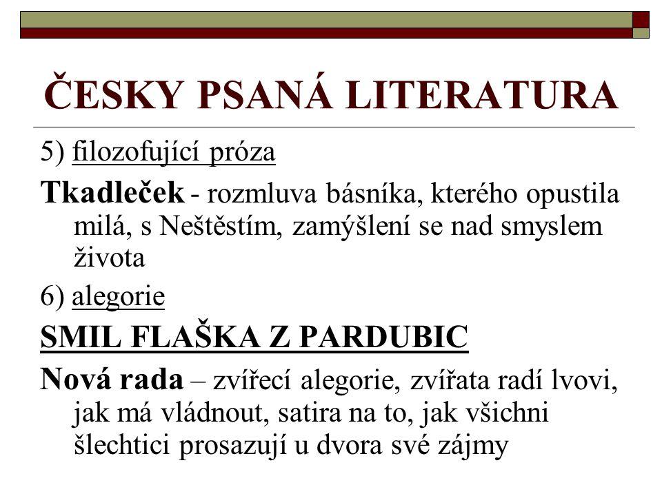 ČESKY PSANÁ LITERATURA 5) filozofující próza Tkadleček - rozmluva básníka, kterého opustila milá, s Neštěstím, zamýšlení se nad smyslem života 6) aleg