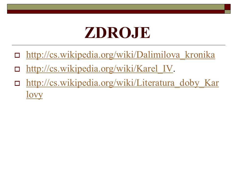 ZDROJE  http://cs.wikipedia.org/wiki/Dalimilova_kronika http://cs.wikipedia.org/wiki/Dalimilova_kronika  http://cs.wikipedia.org/wiki/Karel_IV. http