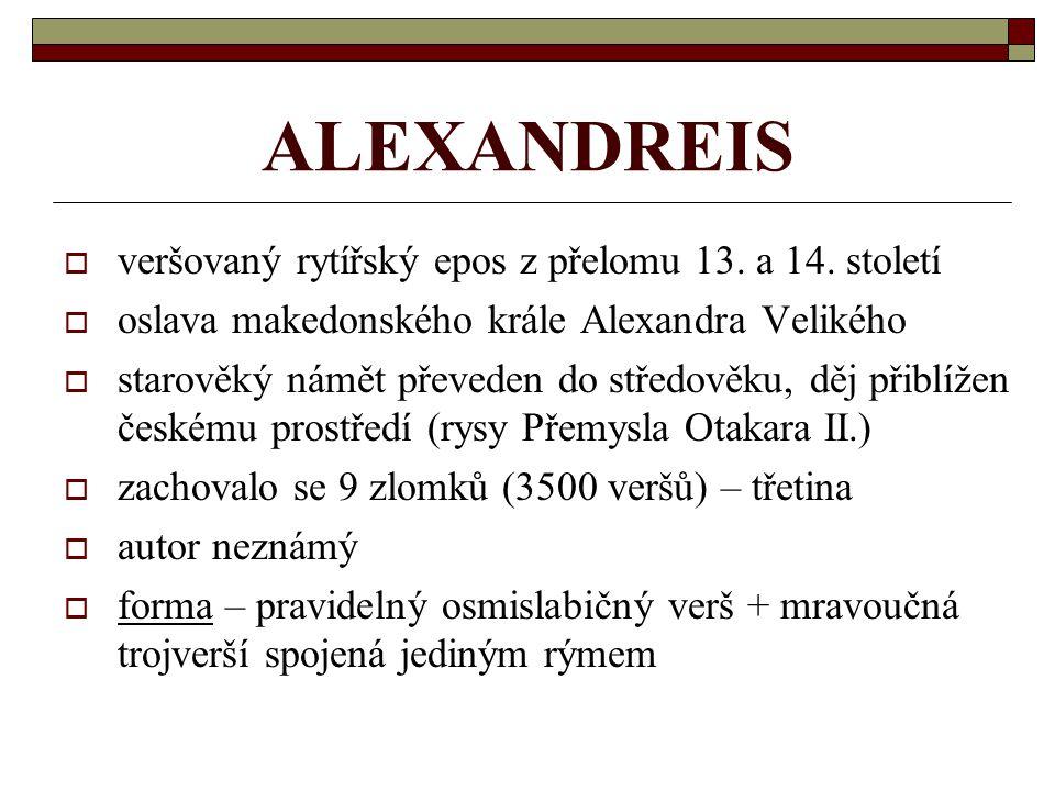 ALEXANDREIS vveršovaný rytířský epos z přelomu 13. a 14. století ooslava makedonského krále Alexandra Velikého sstarověký námět převeden do stře