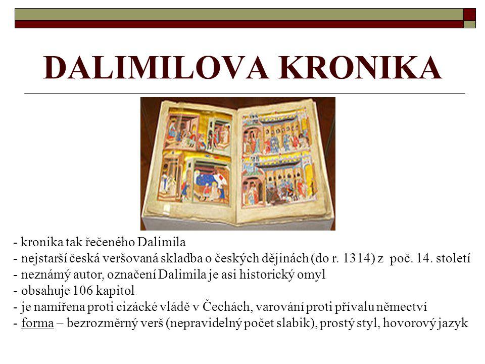 DALIMILOVA KRONIKA - kronika tak řečeného Dalimila - nejstarší česká veršovaná skladba o českých dějinách (do r. 1314) z poč. 14. století eznámý autor