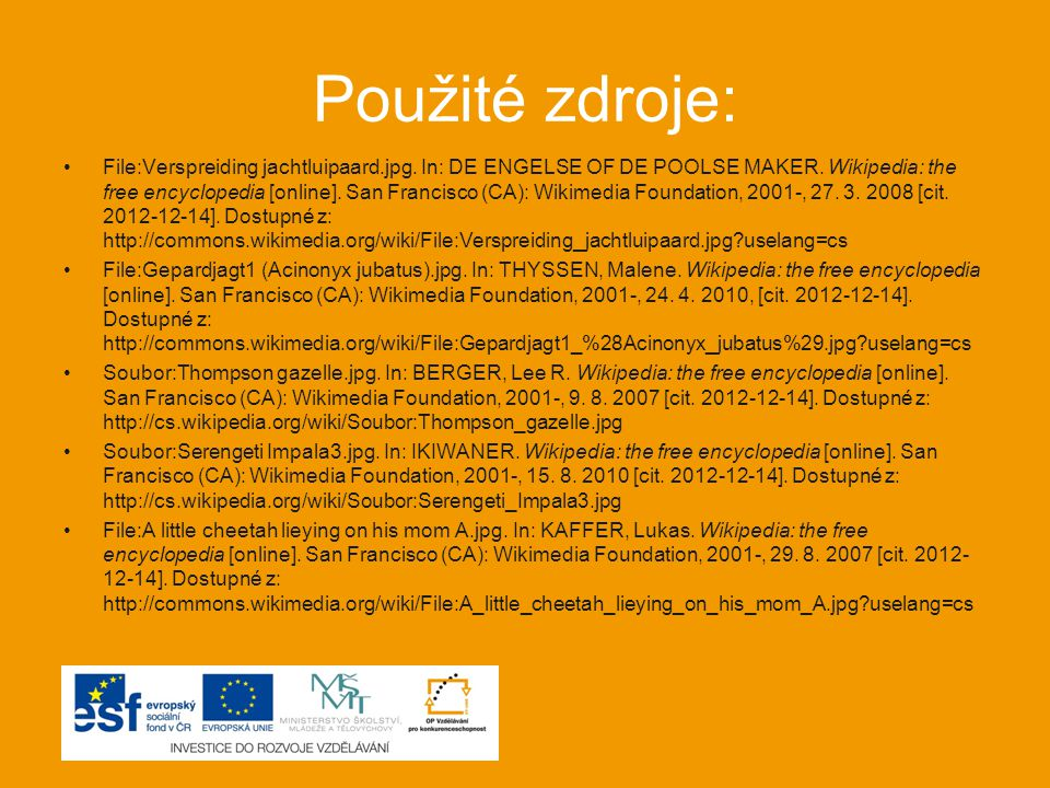 Použité zdroje: File:Verspreiding jachtluipaard.jpg. In: DE ENGELSE OF DE POOLSE MAKER. Wikipedia: the free encyclopedia [online]. San Francisco (CA):