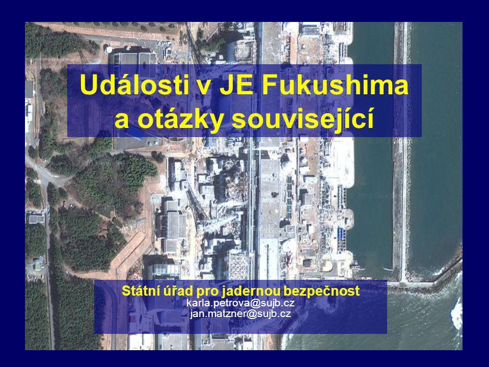 Události v JE Fukushima a otázky související Státní úřad pro jadernou bezpečnost karla.petrova@sujb.cz jan.matzner@sujb.cz