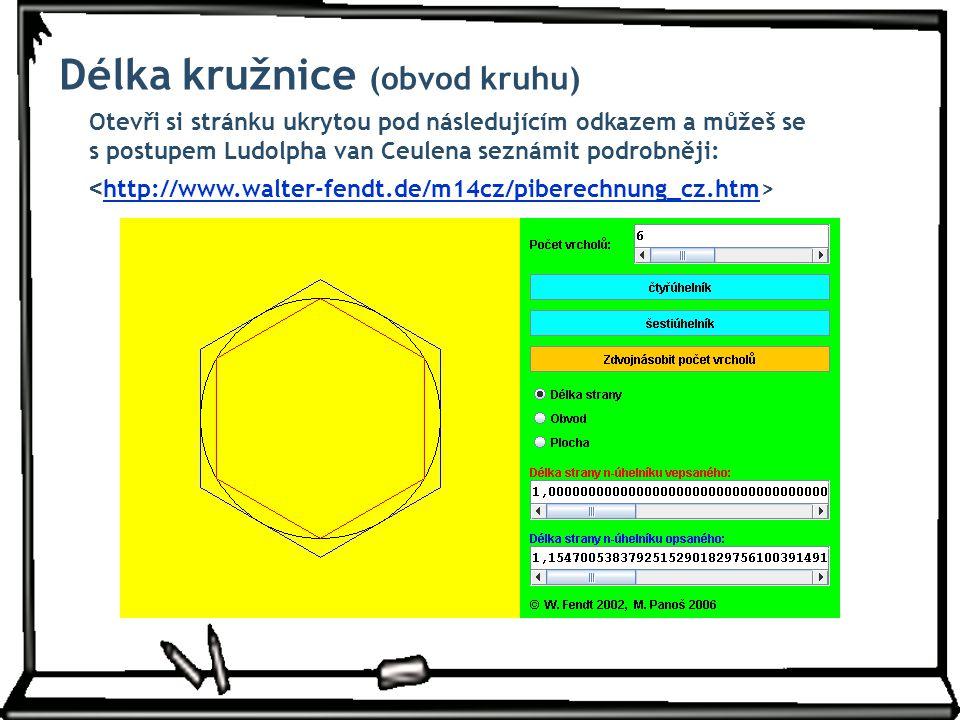 http://www.walter-fendt.de/m14cz/piberechnung_cz.htm Délka kružnice (obvod kruhu) Otevři si stránku ukrytou pod následujícím odkazem a můžeš se s post