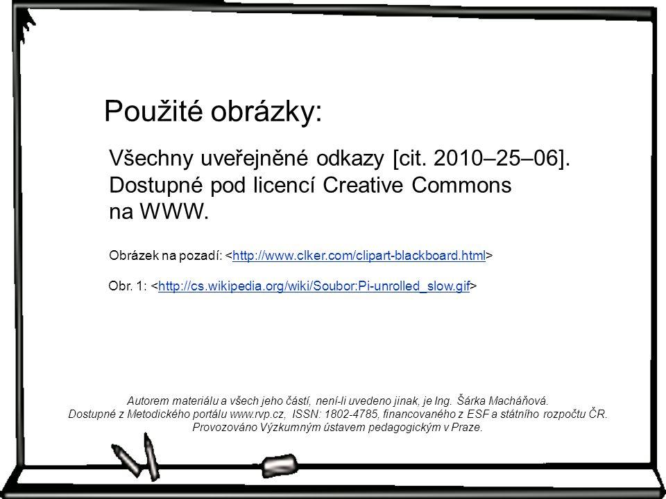Všechny uveřejněné odkazy [cit. 2010–25–06]. Dostupné pod licencí Creative Commons na WWW. Použité obrázky: Obrázek na pozadí: http://www.clker.com/cl