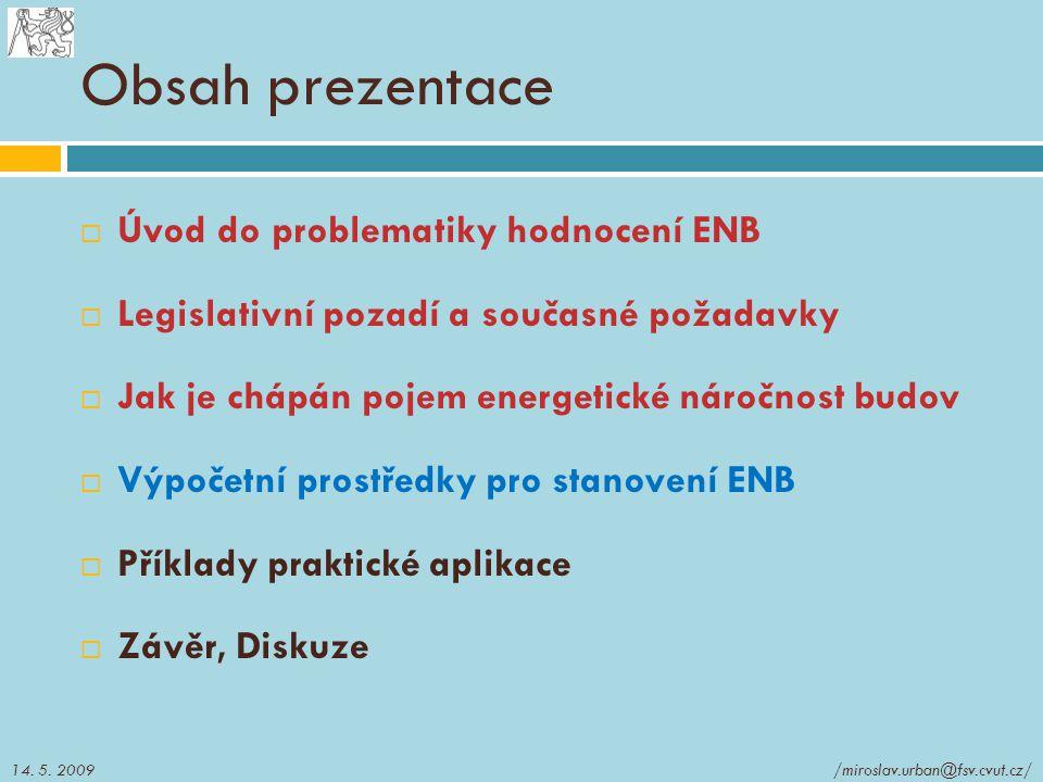 Obsah prezentace  Úvod do problematiky hodnocení ENB  Legislativní pozadí a současné požadavky  Jak je chápán pojem energetické náročnost budov  V