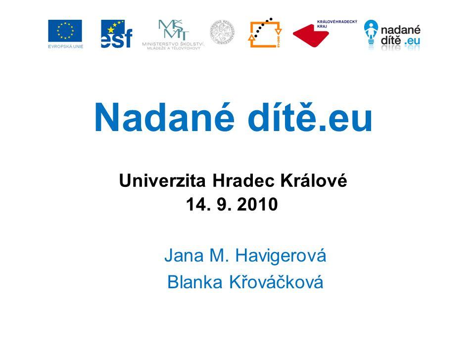 Univerzita Hradec Králové 14. 9. 2010 Jana M. Havigerová Blanka Křováčková Nadané dítě.eu