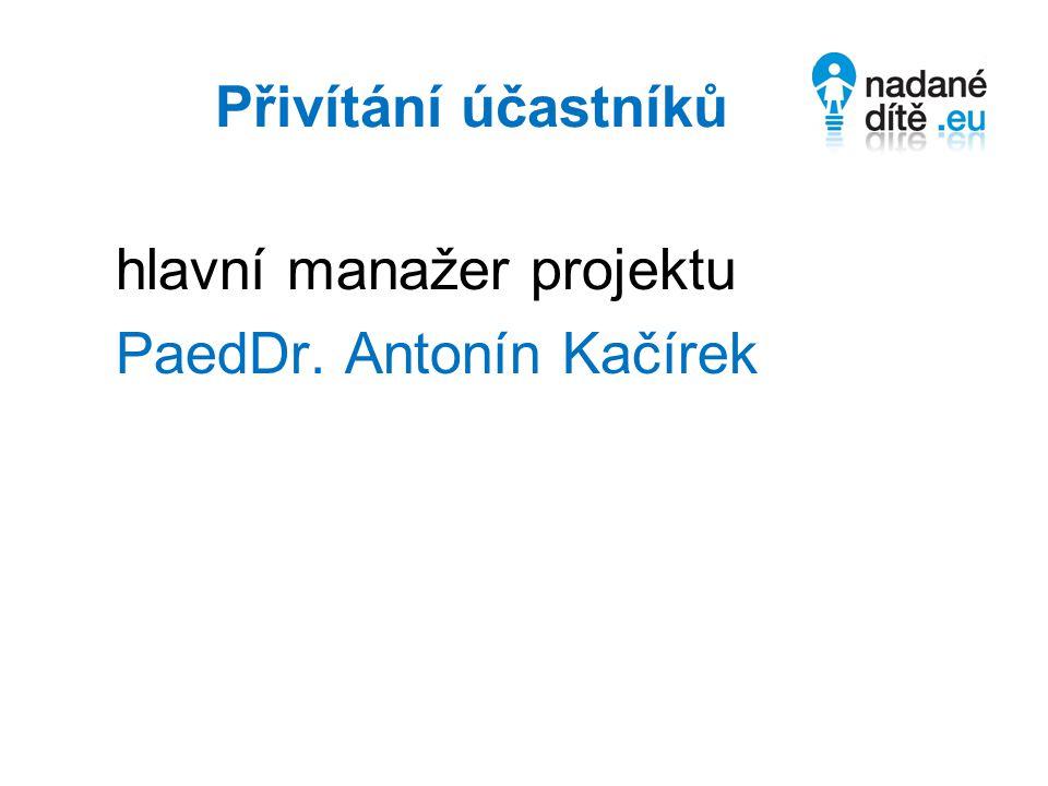 Přivítání účastníků hlavní manažer projektu PaedDr. Antonín Kačírek