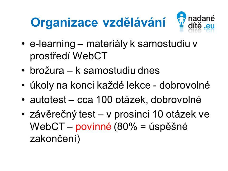 Organizace vzdělávání e-learning – materiály k samostudiu v prostředí WebCT brožura – k samostudiu dnes úkoly na konci každé lekce - dobrovolné autotest – cca 100 otázek, dobrovolné závěrečný test – v prosinci 10 otázek ve WebCT – povinné (80% = úspěšné zakončení)