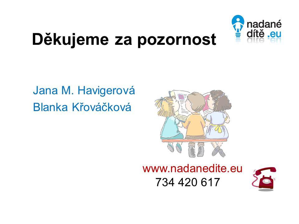 Děkujeme za pozornost Jana M. Havigerová Blanka Křováčková www.nadanedite.eu 734 420 617