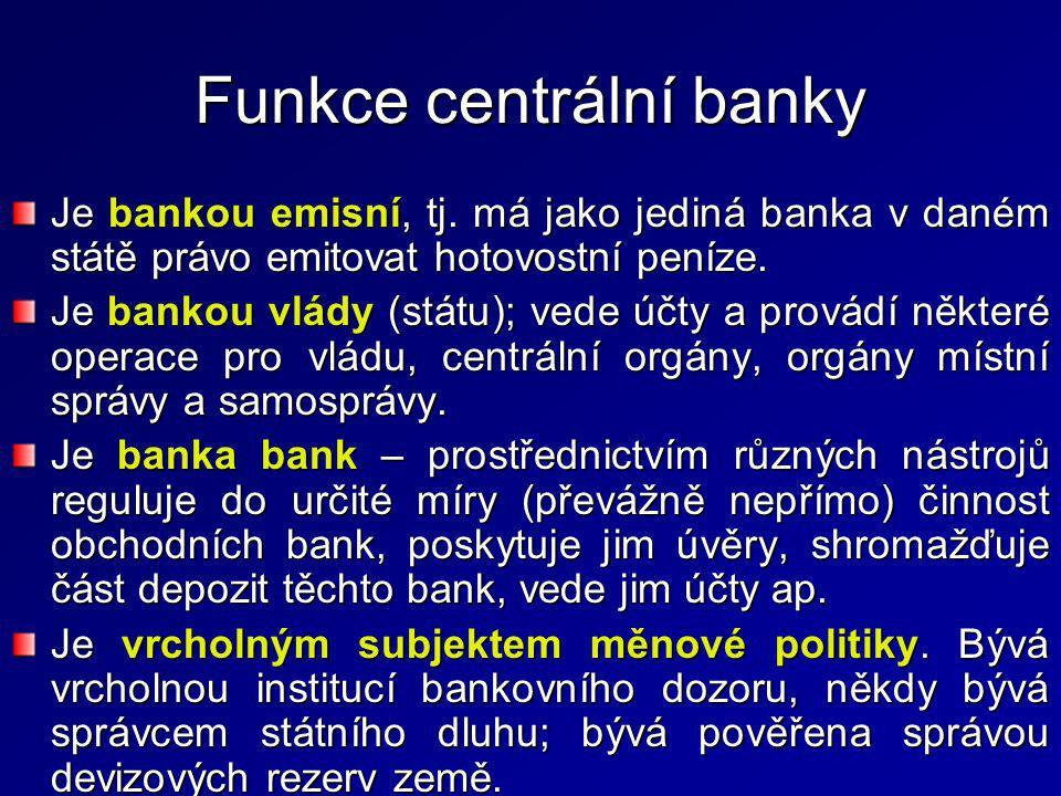 Funkce centrální banky Je bankou emisní, tj. má jako jediná banka v daném státě právo emitovat hotovostní peníze. Je bankou vlády (státu); vede účty a