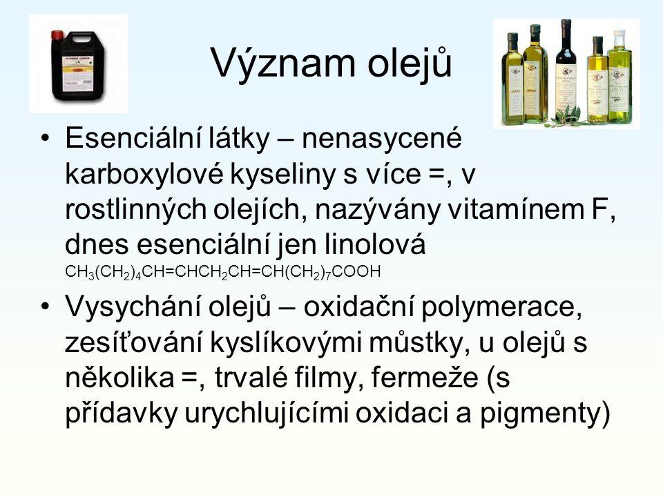 Význam olejů Esenciální látky – nenasycené karboxylové kyseliny s více =, v rostlinných olejích, nazývány vitamínem F, dnes esenciální jen linolová CH
