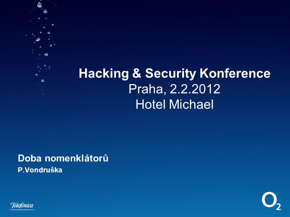 Hacking & Security Konference Praha, 2.2.2012 Hotel Michael Doba nomenklátorů P.Vondruška