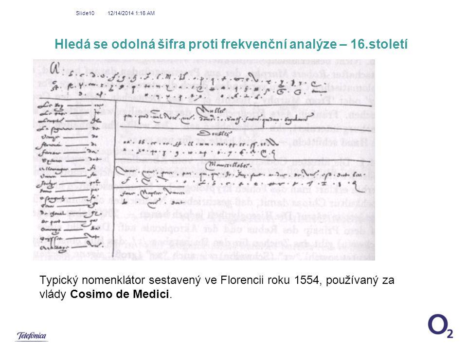 12/14/2014 1:18 AM Slide10 Hledá se odolná šifra proti frekvenční analýze – 16.století Typický nomenklátor sestavený ve Florencii roku 1554, používaný
