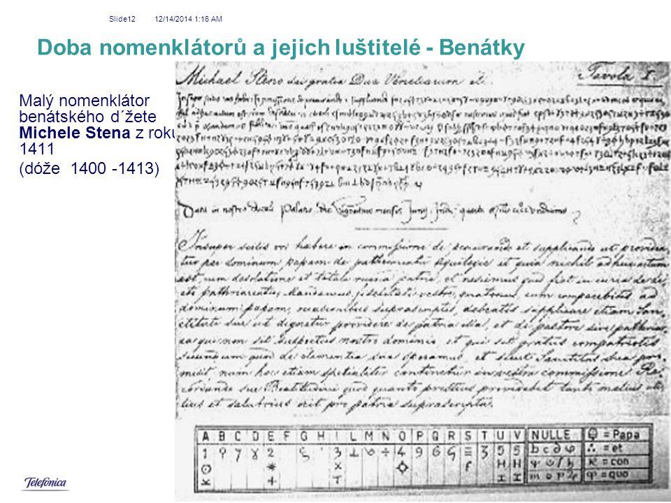 12/14/2014 1:18 AM Slide12 Doba nomenklátorů a jejich luštitelé - Benátky Malý nomenklátor benátského d´žete Michele Stena z roku 1411 (dóže 1400 -141