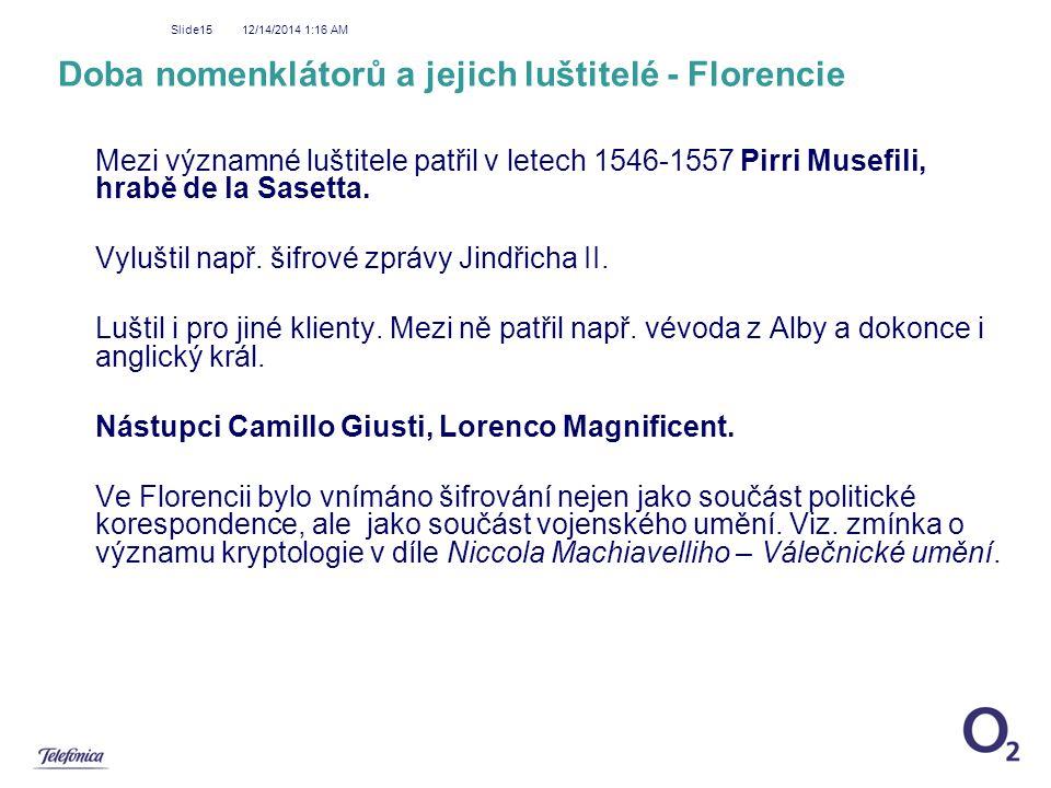 12/14/2014 1:18 AM Slide15 Doba nomenklátorů a jejich luštitelé - Florencie Mezi významné luštitele patřil v letech 1546-1557 Pirri Musefili, hrabě de