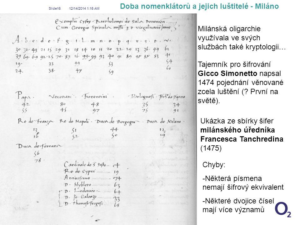 12/14/2014 1:18 AM Slide16 Chyby: -Některá písmena nemají šifrový ekvivalent -Některé dvojice čísel mají více významů Ukázka ze sbírky šifer milánskéh