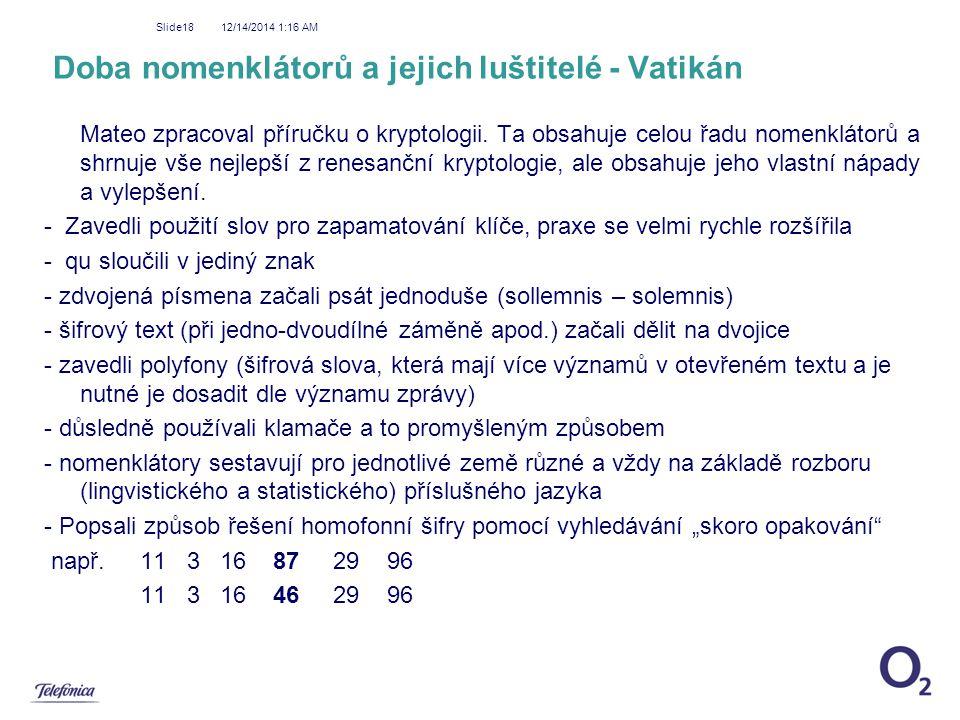 12/14/2014 1:18 AM Slide18 Doba nomenklátorů a jejich luštitelé - Vatikán Mateo zpracoval příručku o kryptologii. Ta obsahuje celou řadu nomenklátorů