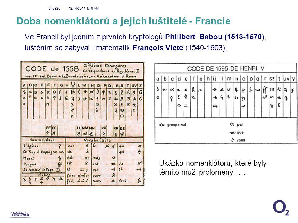 12/14/2014 1:18 AM Slide20 Doba nomenklátorů a jejich luštitelé - Francie Ve Francii byl jedním z prvních kryptologů Philibert Babou (1513-1570), lušt