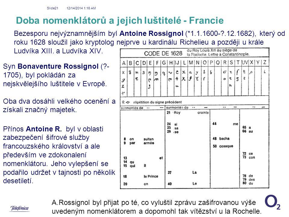 12/14/2014 1:18 AM Slide21 Doba nomenklátorů a jejich luštitelé - Francie Bezesporu nejvýznamnějším byl Antoine Rossignol (*1.1.1600-?.12.1682), který