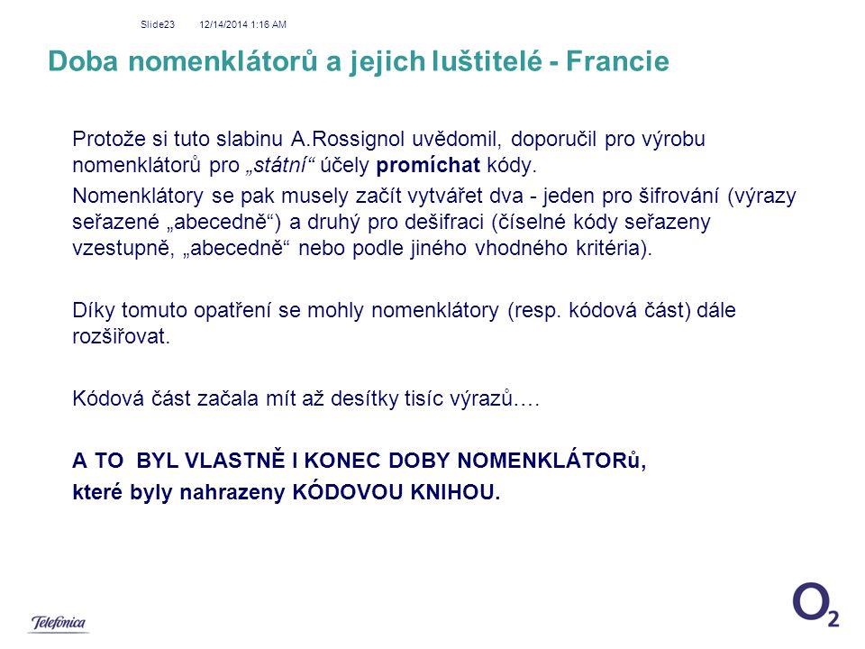 12/14/2014 1:18 AM Slide23 Doba nomenklátorů a jejich luštitelé - Francie Protože si tuto slabinu A.Rossignol uvědomil, doporučil pro výrobu nomenklát