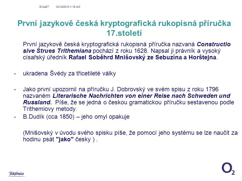 12/14/2014 1:18 AM Slide27 První jazykově česká kryptografická rukopisná příručka nazvaná Constructio sive Strues Trithemiana pochází z roku 1628. Nap
