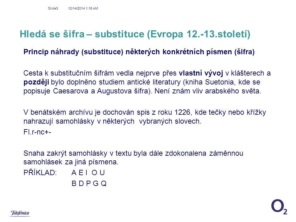 12/14/2014 1:18 AM Slide3 Hledá se šifra – substituce (Evropa 12.-13.století) Princip náhrady (substituce) některých konkrétních písmen (šifra) Cesta