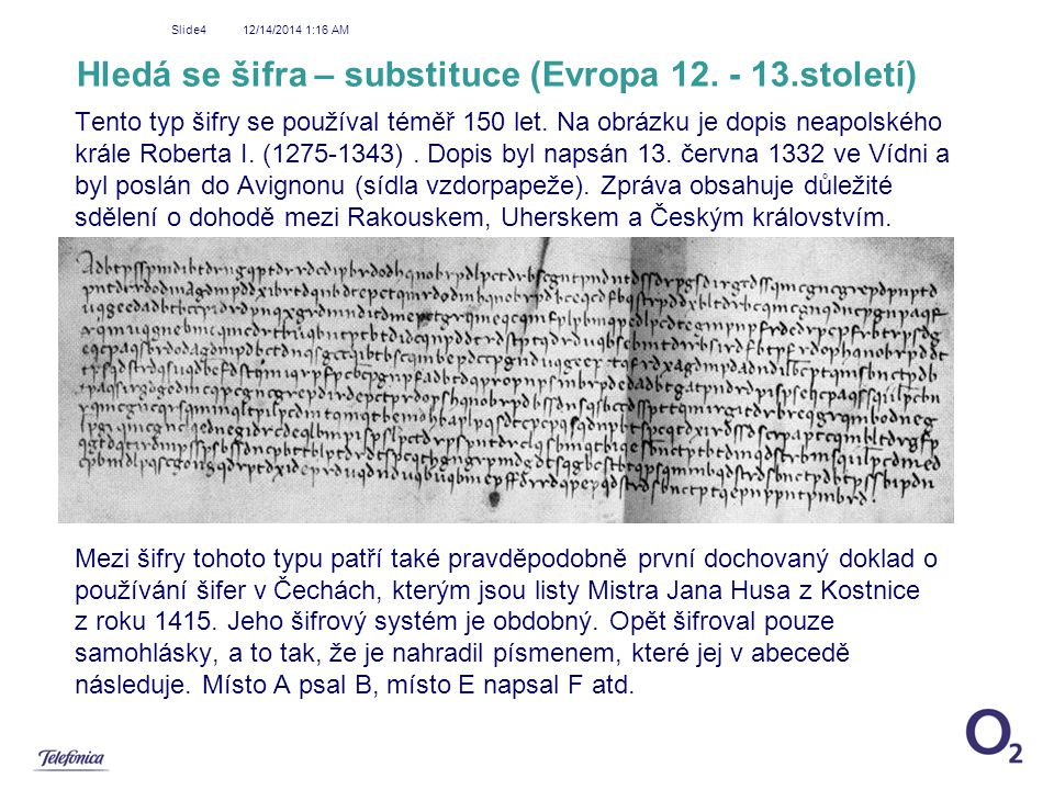 12/14/2014 1:18 AM Slide4 Hledá se šifra – substituce (Evropa 12. - 13.století) Tento typ šifry se používal téměř 150 let. Na obrázku je dopis neapols