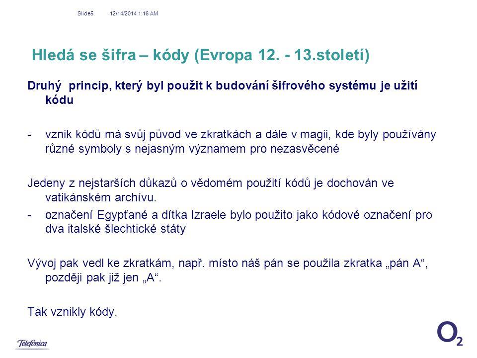12/14/2014 1:18 AM Slide5 Hledá se šifra – kódy (Evropa 12. - 13.století) Druhý princip, který byl použit k budování šifrového systému je užití kódu -