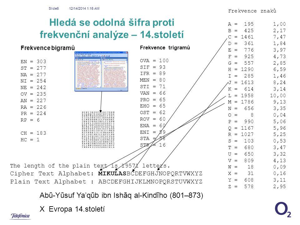 12/14/2014 1:18 AM Slide7 Hledá se odolná šifra proti frekvenční analýze – 14.století V polovině 14.století se jako přirozený výsledek tohoto snažení objevily homofonní šifry.