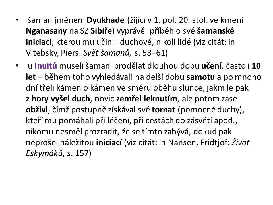 šaman jménem Dyukhade (žijící v 1. pol. 20. stol. ve kmeni Nganasany na SZ Sibiře) vyprávěl příběh o své šamanské iniciaci, kterou mu učinili duchové,