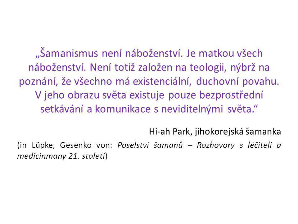 """""""Šamanismus není náboženství.Je matkou všech náboženství."""