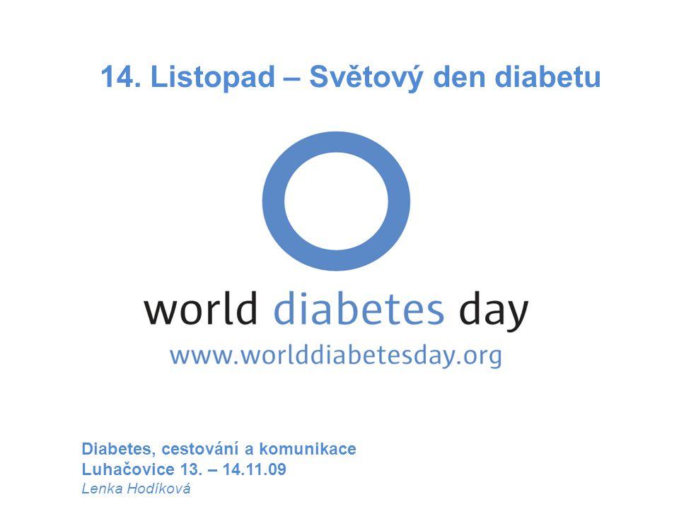 14.Listopad – Světový den diabetu Diabetes, cestování a komunikace Luhačovice 13.